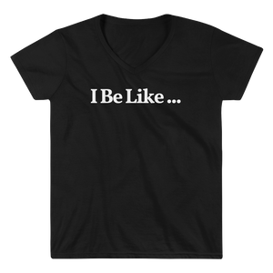 "Ladies ""I Be Like ..."" V-Neck Tee"