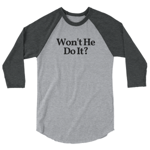 "Unisex ""Won't He Do It?"" ¾ Sleeve Tee"