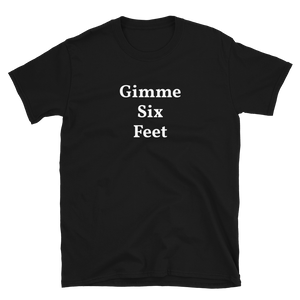 "Men's/Unisex ""Gimme Six Feet"" T-Shirt"