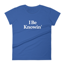 "Ladies ""I Be Knowin'"" Tee"