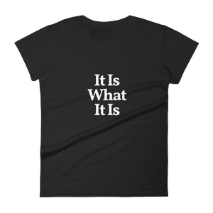 "Ladies ""It Is What It Is"" Tee"