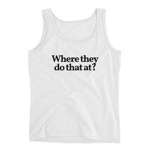 "Ladies ""Where They Do That At?"" Tank"