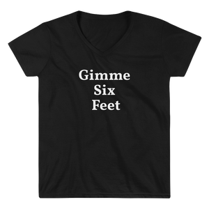 "Ladies ""Gimme Six Feet"" V-Neck"