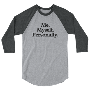"Unisex ""Me. Myself. Personally."" ¾ Sleeve Tee"