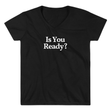 "Ladies ""Is You Ready?"" V-Neck Tee"