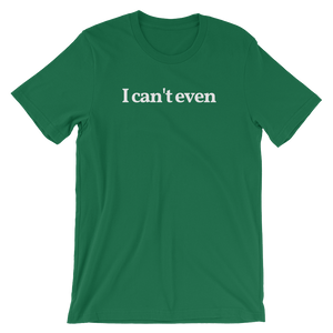 "Men's/Unisex ""I Can't Even"" T-Shirt"