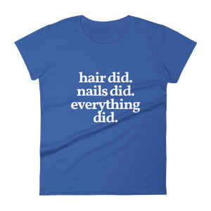 "Ladies ""Hair Did. Nails Did. Everything Did."" Tee"