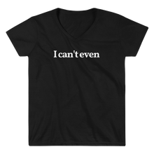 "Ladies ""I Can't Even"" V-Neck Tee"