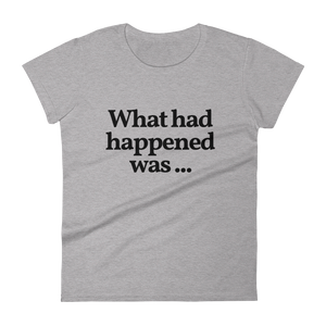 "Ladies ""What Had Happened Was ..."" Tee"