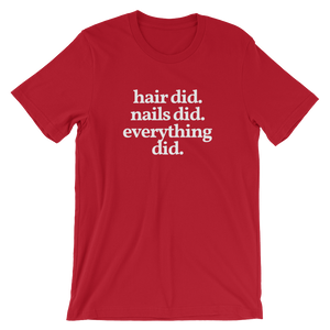 "Men's/Unisex ""Hair Did. Nails Did. Everything Did."" T-Shirt"