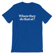 "Men's/Unisex ""Where They Do That At?"" T-Shirt"