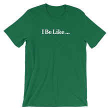 "Men's/Unisex ""I Be Like ..."" T-Shirt"