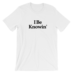 "Men's/Unisex ""I Be Knowin'"" T-Shirt"