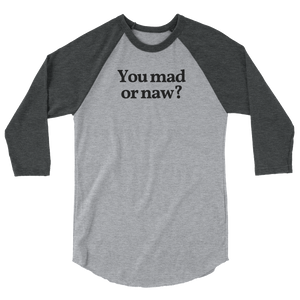 "Unisex ""You Mad or Naw?"" ¾ Sleeve Tee"