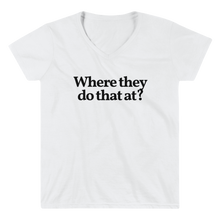 "Ladies ""Where They Do That At?"" V-Neck Tee"