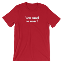 "Men's/Unisex ""You Mad or Naw?"" T-Shirt"