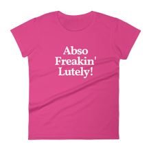 "Ladies ""Absofreakinlutely!"" Tee"