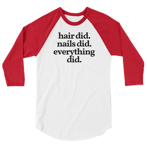 "Unisex ""Hair Did. Nails Did. Everything Did."" ¾ Sleeve Tee"