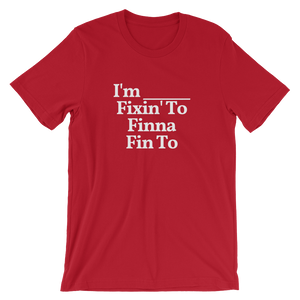 "Men's/Unisex ""I'm ... Fixin' To, Finna, Fin To"" T-Shirt"
