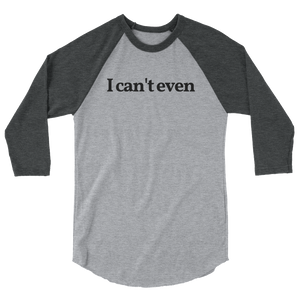 "Unisex ""I Can't Even"" ¾ Sleeve Tee"