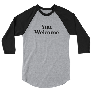 "Unisex ""You Welcome"" ¾ Sleeve Tee"