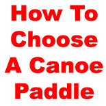 How To Choose The Right Canoe Paddle