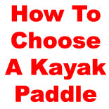 How To Choose The Right Kayak Paddle