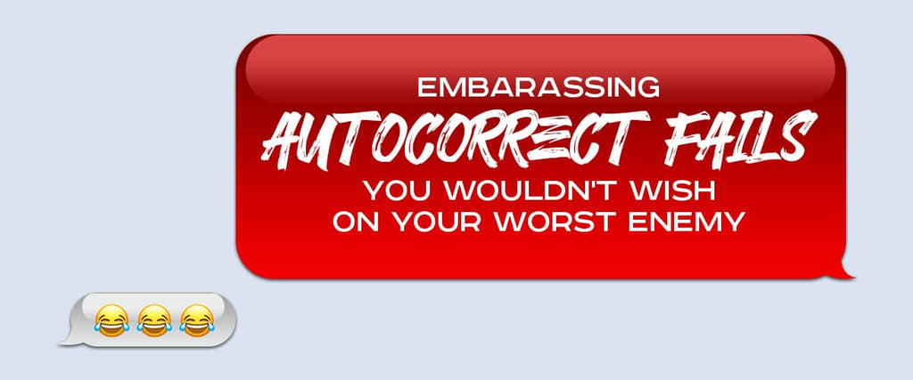 Embarassing Autocorrect Fails You Wouldn't Wish on Your Worst Enemy