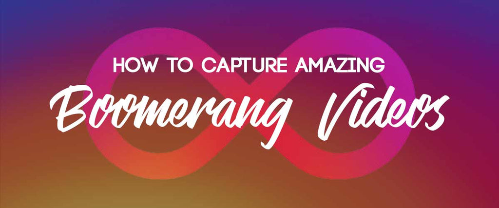 How to Capture Amazing Boomerang Videos