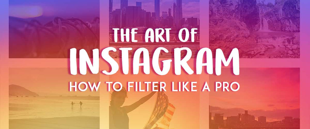 The Art of Instagram: How to Filter Like A Pro