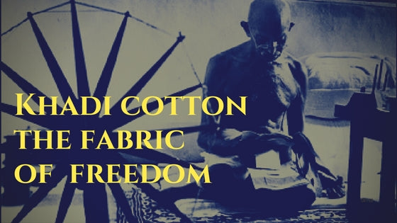 Khadi cotton the fabric of freedom
