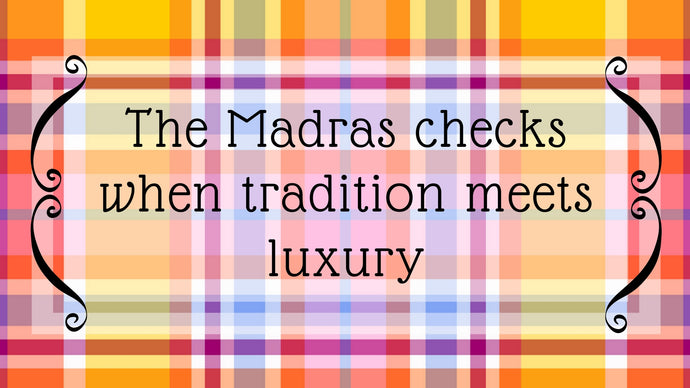 The Madras checks, when tradion meets luxury