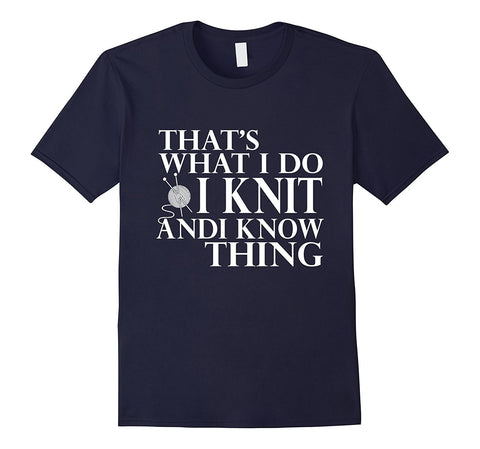 I Knit And I Know Thing T Shirt