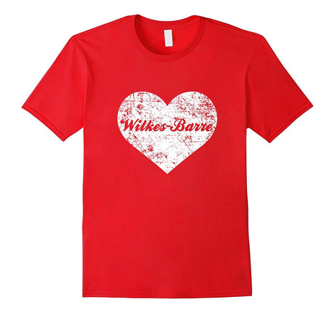 I Love Wilkes-Barre Shirt- Funny Cute Pennsylvania Hometown