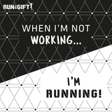 When I'm not working... I'm running!