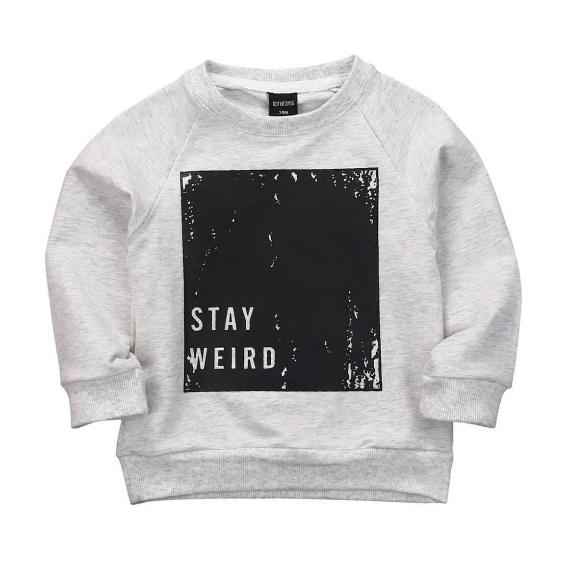Stay Weird Sweatshirt - The Trendy Toddlers