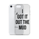 I got it Out the Mud iPhone Case