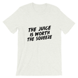 The Juice is Worth the Squeeze T-Shirt