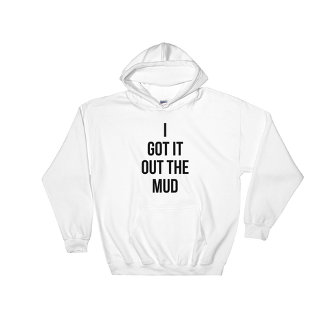 I got it Out the Mud Hooded Sweatshirt