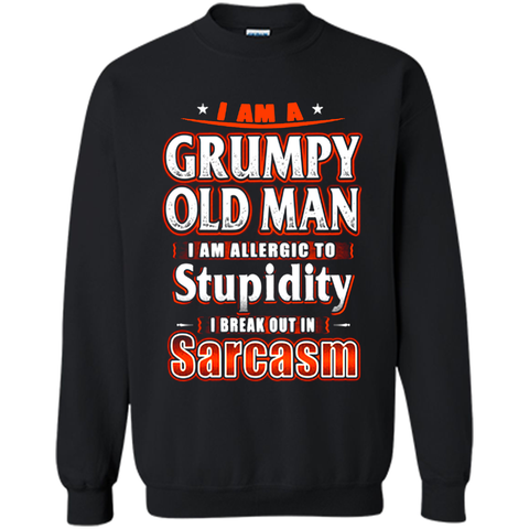 I Am a Grumpy Old Man I Am Allergic To Stupidity I Break Out In Sarcasm