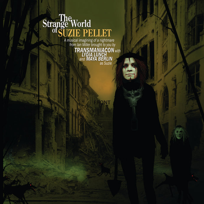 Transmaniacon feat Lydia Lunch and Maya Berlin - The Strange World Of Suzie Pellet