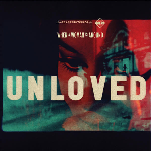 Unloved - When A Woman Is Around