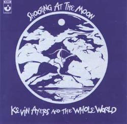 Kevin Ayers and the Whole World- Shooting at the Moon