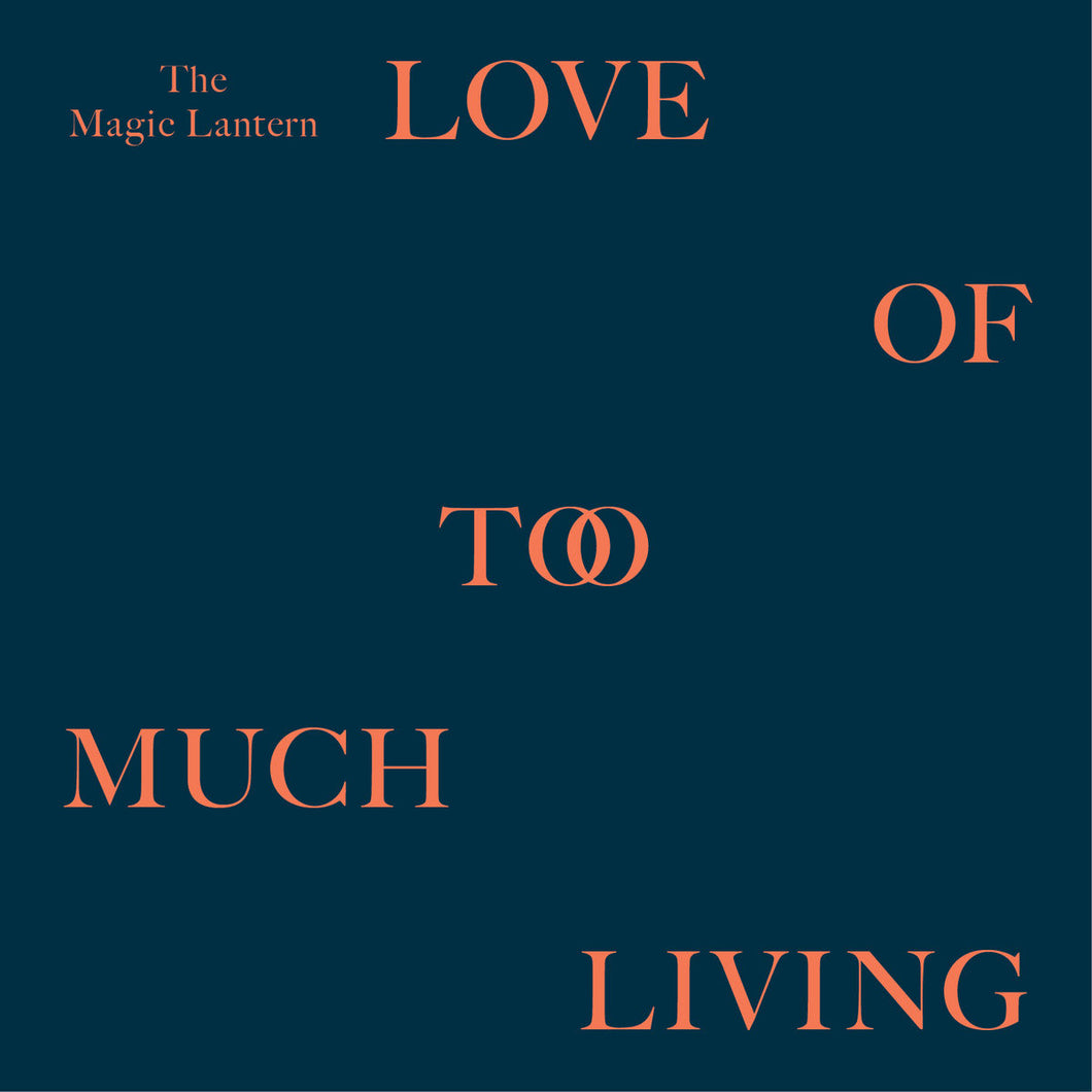 The Magic Lantern - Love Of Too Much Living