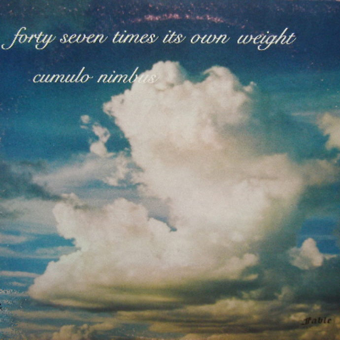 Cumulo Nimbus - Forty Seven Times Its Own Weight