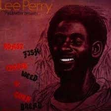 Lee Perry 'The Upsetters' presents Roast Fish Collie Weed & Corn Bread