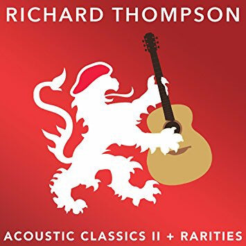 Richard Thompson - Acoustic Classics 2 + Rarities