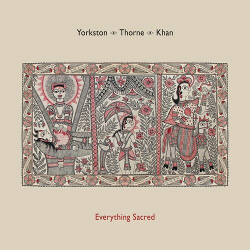 Yorkston Thorne Khan - Everything Sacred
