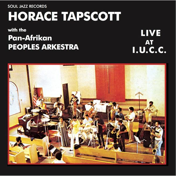 Soul Jazz Records present Horace Tapscott with the Pan-Afrikan Peoples Arkestra - Horace Tapscott with the Pan-Afrikan Peoples Arkestra Live At I.U.C.C.