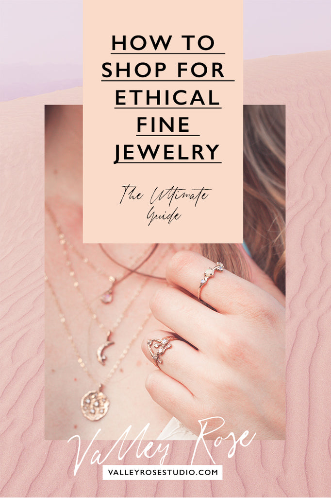How to Shop for Ethical Fine Jewelry: The Ultimate Guide